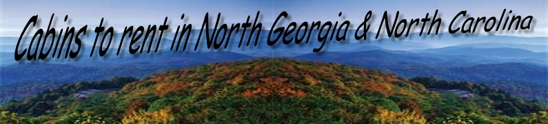 Cabins to Rent in North Georgia and North Carolina